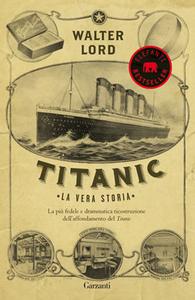 Libro Titanic. La vera storia Walter Lord