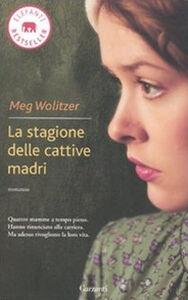 Foto Cover di La stagione delle cattive madri, Libro di Meg Wolitzer, edito da Garzanti Libri