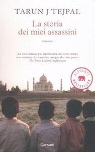 Foto Cover di La storia dei miei assassini, Libro di Tarun J. Tejpal, edito da Garzanti Libri
