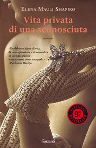 Foto Cover di Vita privata di una sconosciuta, Libro di Elena M. Shapiro, edito da Garzanti Libri