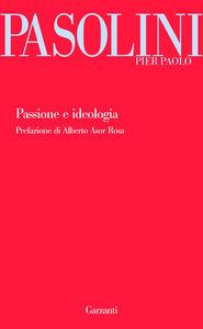 Foto Cover di Passione e ideologia, Libro di Pier Paolo Pasolini, edito da Garzanti Libri