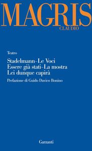 Libro Teatro: Stadelmann-Le voci-Essere già stati-La mostra-Lei dunque capirà Claudio Magris