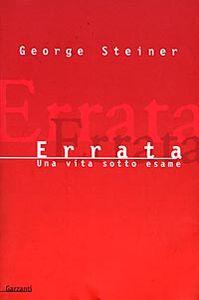 Libro Errata. Una vita sotto esame George Steiner
