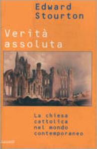 Foto Cover di Verità assoluta. La Chiesa cattolica nel mondo contemporaneo, Libro di Edward Stourton, edito da Garzanti Libri