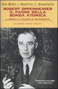Libro Robert Oppenheimer, il padre della bomba atomica. Il trionfo e la tragedia di uno scienziato Kai Bird , Martin J. Sherwin
