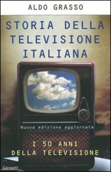 Storia della televisione italiana. I 50 anni della televisione - Aldo Grasso - copertina