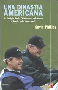 Libro Una dinastia americana. La famiglia Bush: l'aristocrazia del denaro e la crisi della democrazia Kevin Phillips