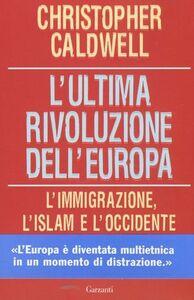 Foto Cover di L' ultima rivoluzione dell'Europa. L'immigrazione, l'Islam e l'Occidente, Libro di Christopher Caldwell, edito da Garzanti Libri