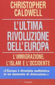 Libro L' ultima rivoluzione dell'Europa. L'immigrazione, l'Islam e l'Occidente Christopher Caldwell