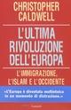 L' ultima rivoluzione dell'Europa. L'immigrazione, l'Islam e l'Occidente