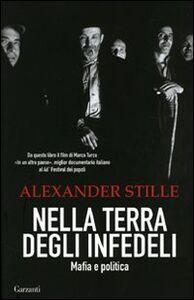 Libro Nella terra degli infedeli. Mafia e politica Alexander Stille