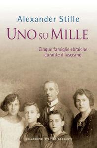 Libro Uno su mille. Cinque famiglie ebraiche durante il fascismo Alexander Stille