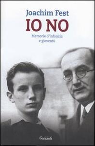 Io no. Memorie d'infanzia e gioventù - Joachim C. Fest - copertina