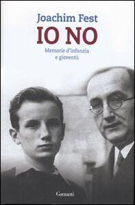Libro Io no. Memorie d'infanzia e gioventù Joachim C. Fest