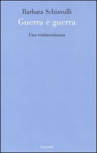 Libro Guerra e guerra. Una testimonianza Barbara Schiavulli