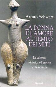 Libro La donna e l'amore al tempo dei miti Arturo Schwarz