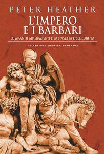 Libro L' impero e i barbari. Le grandi migrazioni e la nascita dell'Europa Peter Heather