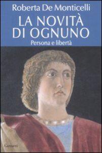 Libro La novità di ognuno. Persona e libertà Roberta De Monticelli