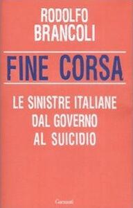 Foto Cover di Fine corsa. Le sinistre italiane dal governo al suicidio, Libro di Rodolfo Brancoli, edito da Garzanti Libri