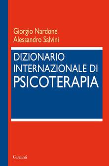 Dizionario internazionale di psicoterapia - Giorgio Nardone,Alessandro Salvini - copertina