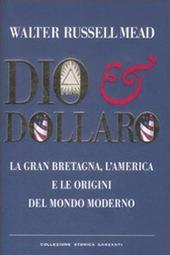 Dio & dollaro. La Gran Bretagna, l'America e le origini del mondo moderno