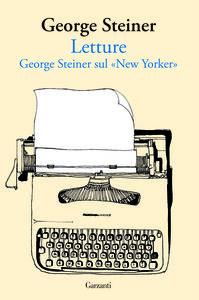 Libro Letture. George Steiner sul «New Yorker» George Steiner
