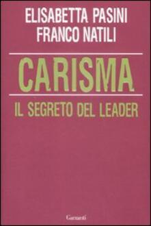 Carisma. Il segreto del leader - Elisabetta Pasini,Franco Natili - copertina