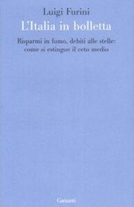 Libro L' Italia in bolletta. Risparmi in fumo, debiti alle stelle: come si estingue il ceto medio Luigi Furini