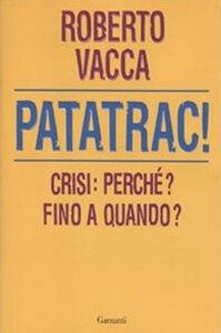 Libro Patatrac! Crisi: perché? Fino a quando? Roberto Vacca