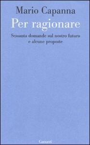Per ragionare. Sessanta domande sul nostro futuro e alcune proposte - Mario Capanna - copertina