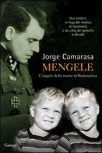 Foto Cover di Mengele. L'angelo della morte in Sudamerica, Libro di Jorge Camarasa, edito da Garzanti Libri