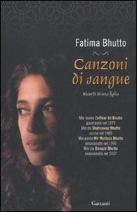 Libro Canzoni di sangue. Ricordi di una figlia Fatima Bhutto