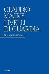 Libro Livelli di guardia. Note civili (2006-2011) Claudio Magris