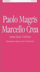 Libro Come fosse l'ultimo. Liberamente tratto da Carlo Michelstaedter Paolo Magris , Marcello Crea