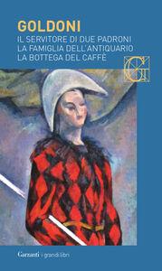 Libro Il servitore di due padroni-La famiglia dell'antiquario-La bottega del caffè Carlo Goldoni