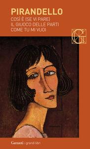 Libro Così è (se vi pare)-Il giuoco delle parti-Come tu mi vuoi Luigi Pirandello