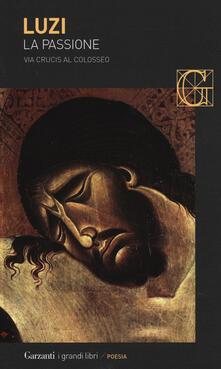 La passione. Via crucis al Colosseo - Mario Luzi - copertina