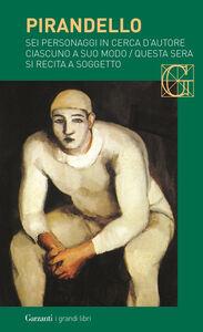 Foto Cover di Sei personaggi in cerca d'autore-Ciascuno a suo modo-Questa sera si recita a soggetto, Libro di Luigi Pirandello, edito da Garzanti Libri