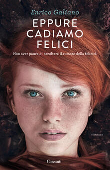 Eppure cadiamo felici - Enrico Galiano - copertina
