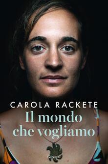 Il mondo che vogliamo - Carola Rackete,Anne Weiss - copertina