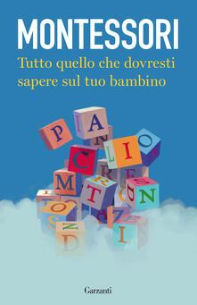 Tutto quello che dovresti sapere sul tuo bambino - Maria Montessori - copertina
