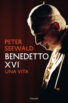 Benedetto XVI. Una vita - Peter Seewald - copertina