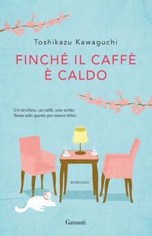 Finché il caffè è caldo - Claudia Marseguerra,Toshikazu Kawaguchi - ebook