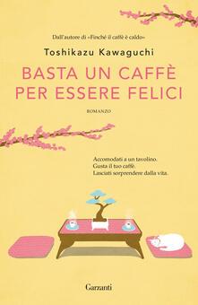 Basta un caffè per essere felici - Toshikazu Kawaguchi - copertina