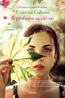 Il profumo sa chi sei - Cristina Caboni - ebook