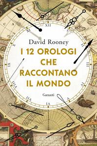 Libro I 12 orologi che raccontano il mondo David Rooney