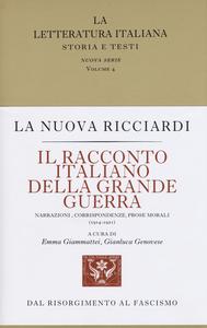 Libro Il racconto italiano della grande guerra. Narrazioni, corrispondenze, prose morali (1914-1921)
