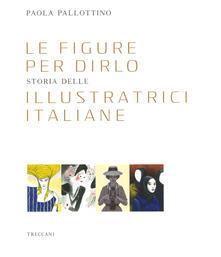 Listadelpopolo.it Le figure per dirlo. Storia delle illustratrici italiane. Ediz. a colori Image