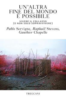 Un' altra fine del mondo è possibile. Vivere il collasso (e non solo sopravvivere) - Pablo Servigne,Gauthier Chapelle,Raphaël Stevens - copertina