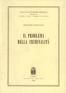 Foto Cover di Il problema della criminalità. Compendio di scienze criminali, Libro di Ferrando Mantovani, edito da CEDAM